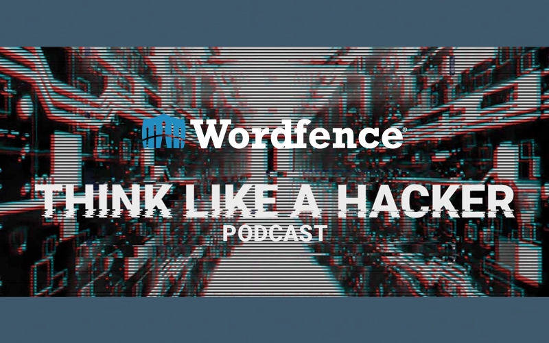 Think Like A Hacker By Wordfence Podcast